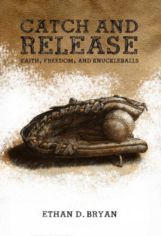 Catch and Release: Faith, Freedom, and Knuckleballs